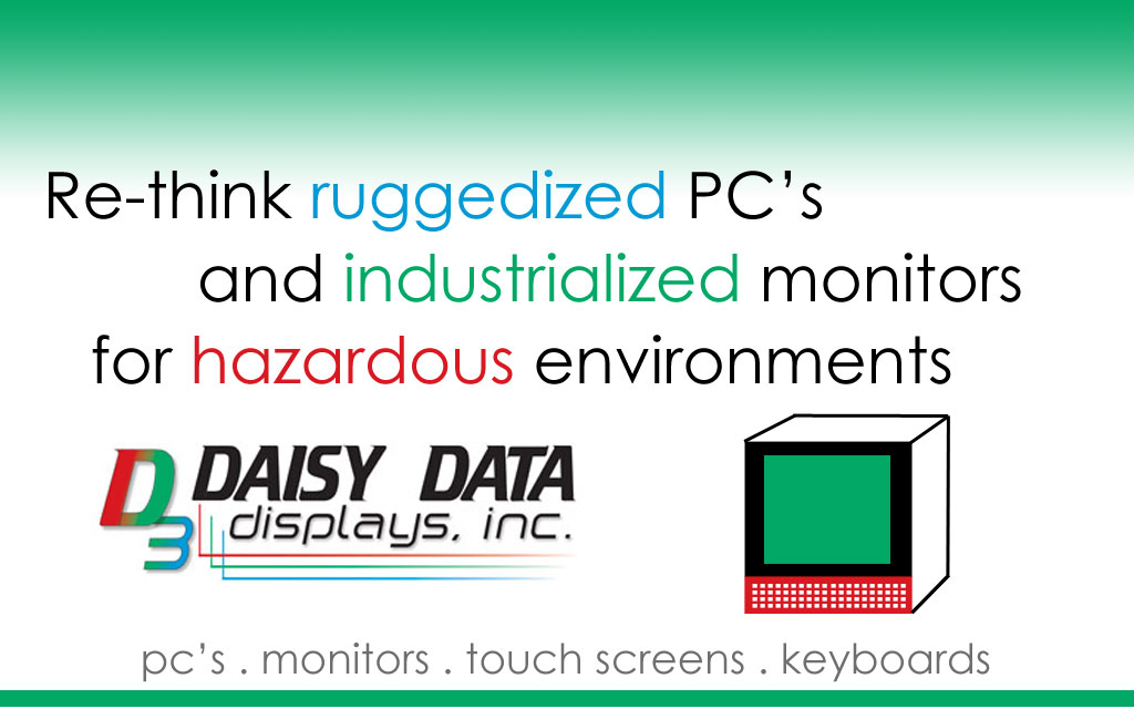 Re-think ruggedized computers, monitors, touch screens, and keyboards with products from Daisy Data.
