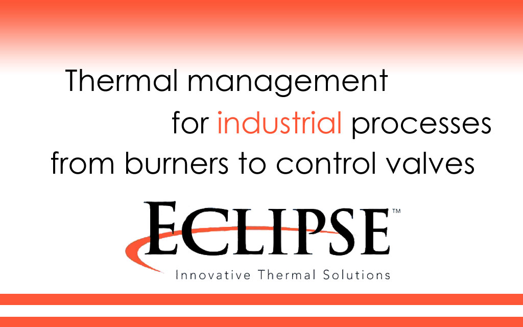 Comprehensive burner management from Eclipse Thermal Solutions, from burners to control valves.